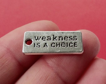 "2 ""weakness IS A CHOICE"" (double sided) Charms 22.5x9.5mm"