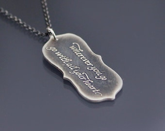 Confucius Necklace - Inspirational Quote Pendant -- etched sterling silver - Wherever you go, go with all your heart - Graduation Gift
