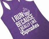 Runner Tank Top, Workout Tank, Gym Tank, Running Tank, Gym Shirt, Running Shirt, Fitness tank top, I run because I really like cupcakes tank
