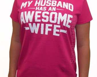 My Husband Has An Awesome Wife T Shirt, Womens tshirt, Valentines Day shirt, Funny Wife gift, Wedding Gift, Valentine's Day Gifts