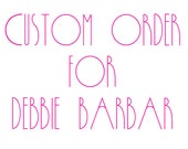 Custom order for Debbie Barbar
