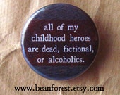 """my childhood heroes are dead, fictional, or alcoholics - 1.25"""" magnet badge disappointment broken dreams sad tv ending frowny face"""
