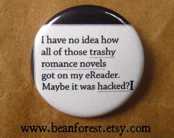 "i've no idea how those trashy romance novels got on my eReader maybe it was hacked - 1.25"" pinback button badge - refrigerator fridge magnet"