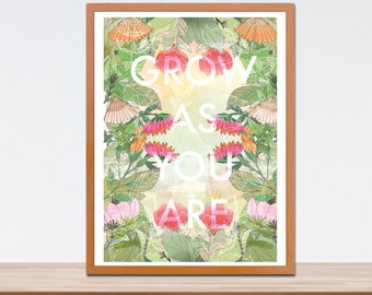 Grow As You Are Fine Art Print - Modern Wall Art - Typographic Artwork - Graphic - Inspirational Words- A4 A3 Print