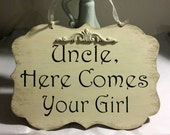 Wedding Wood Sign Uncle Here Comes Your Girl Wood Sign Cream Personalized Uncle Wedding Sign Ring Bearer Aisle Wedding Photo Prop
