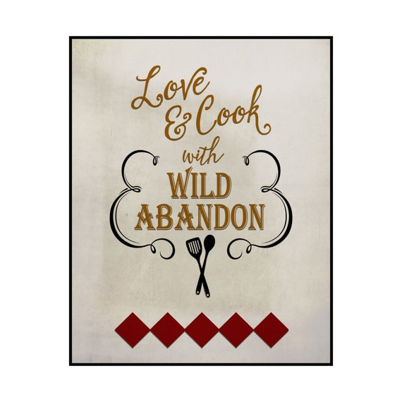 Love and cook with wild abandon Printed Wood Sign 12x15