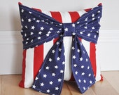 Ready To Ship ! Stars and Stripes Patriotic Pillow, Red White and Blue Pillows, Fourth Of July Bow Pillow