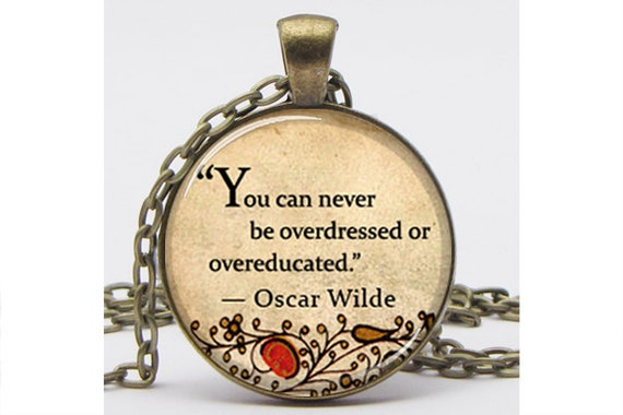"""Oscar Wilde Quote """"You can never be overdressed or overeducated"""" Pendant with Chain Art Pendant Resin Pendant Picture Pendant"""