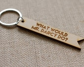 what would Mr. Darcy do? engraved wooden keychain