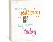 Don't Let Yesterday Use Up Too Much of Today -  Woodblock Art Sign