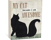 My Cat thinks I am Awesome -  Woodblock Art Sign