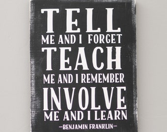 Tell me and I forget, Teach me and I remember, Involve me and I learn wooden sign