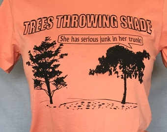 Funny Woman's Tee, Trees Throwing Shade, Cheeky,  Junk In Her Trunk