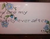 My Happily Ever After Hand Painted Plaque on Porcelain with Forget Me Nots