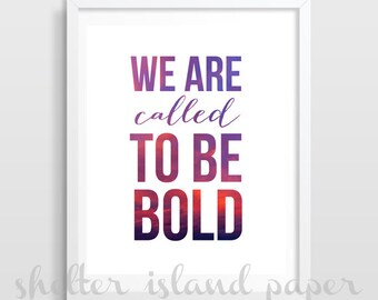 Inspirational Quote Print | Graduation Gift | Dorm Decor | Cubicle Decor | We are called to be bold | Joshua 1:9