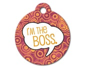 I'm the Boss - Personalized Pet Tags, Dog ID Tags, Cat ID Tags, Dog Tags for Dogs, Custom Pet Tags, Stainless Steel Pet Tag - Funny Pet Tags