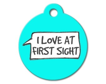 I Love At First Sight - Dog ID Tags, Stainless Steel ID Tag, Dog Tags for Dogs, Personalized Pet Tags, Custom Pet Tags - Funny Pet Tags