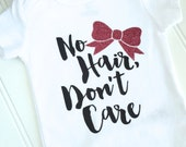 No Hair, Don't Care - Baby Girl Bodysuit - Funny Bodysuit - Funny Girl Onesie - Baby Girl Clothing - Baby Shower Gift - Newborn Gift
