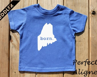 Maine Home State BORN Unisex Toddler T-shirt - Baby Boys or Girls