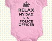 Relax My Dad - Mom - Aunt - Uncle - Grandpa - Is A Police Officer Baby One Piece Bodysuit, infant, Toddler, Youth Shirt
