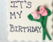 """Polymer Clay Novelty """"It's My Birthday"""" Pin with Pink Roses"""