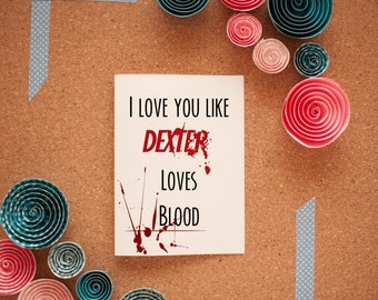 I Love You Like Dexter Valentine's Card - Dexter Morgan - TV Show