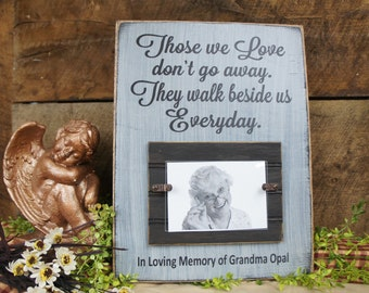 Those we Love do not go away. They walk beside us Everyday.  Personalized Memorial Picture Frame holds 4x6 photo