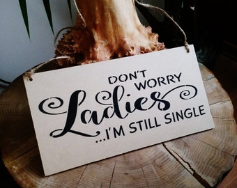 Dont Worry Ladies Im still single, Wood Sign, Wedding Sign, Funny ring bearer sign, child sign, black and brown natural rustic wedding decor