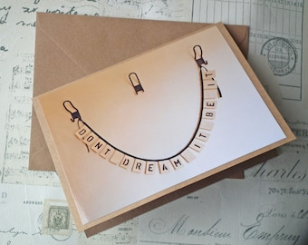 Don't Dream It Be It - Inspirational / Good Luck Blank Greetings Card - Handmade in the UK using Recycled Card