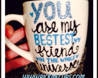 You're my bestest friend in the universe youre awesome Handpainted coffee mug-Funny coffee mug - best friend gift - best friend mug