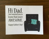 Hi Dad, Just wanted you to know that you're AWESOME. Happy Father's Day!