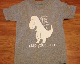 if you're happy and..Dinosaur shirt