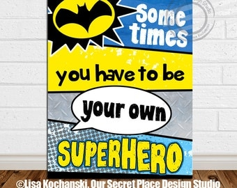 PRINTABLE Sometimes You Have to be Your Own Inspirational Superhero Quote Superhero Printable Superhero Room Decor for boys Superhero Art