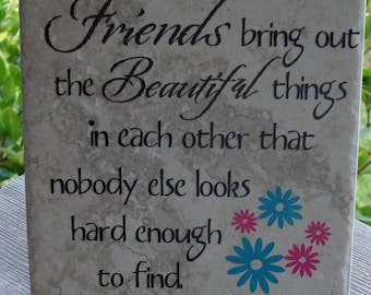 Friends bring out the beautiful things tile