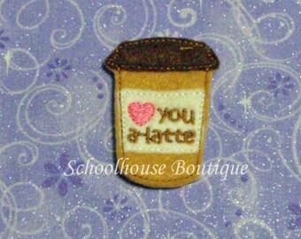 Love You A-Latte Coffee Cup felties, feltie, machine embroidered, felt applique, felt embellishment, hair bow supplies