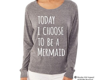 Today I Choose to be a Mermaid shirt funny Ladies Alternative Apparel Raglan Pullover Long Sleeve Shirt