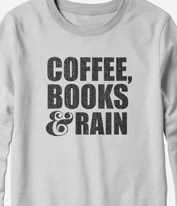 Sweatshirt - Coffee, Books & Rain - literary shirt - You Choose Color