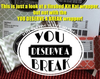 You Deserve a Break - Kit Kat Wrapper -Candy Bar Wrappers – Printable Instant Download