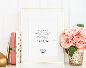 PRINTABLE Always Wear Your Invisible Crown - Hand Lettering Print - Instant Download - Print-at-Home