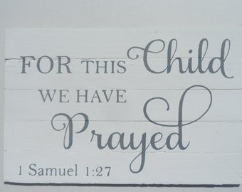 """Wooden sign with hand painted quote. 1 Samuel 1:27 """"For this child we have prayed"""" Great sign for the nursery. Perfect adoption gift!"""