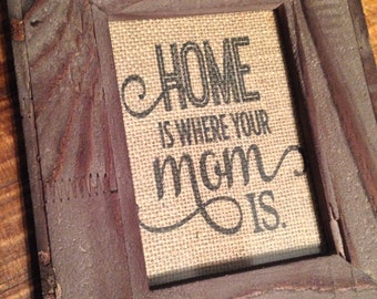 "Burlap Mothers Day print, ""Home is where your mom is"" mothers day gift, birthday gift"