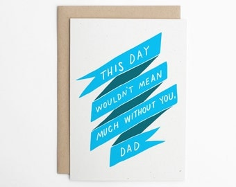 Funny Father's Day Card, This Day Wouldn't Mean Much Without You, Dad - Funny Card for Dad, Dad Card - Father's Day Card/C-153