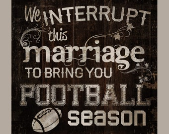 FOOTBALL season. We interrupt this marriage to bring you football season, sports rustic sign, country sign, Custom Colors Made in USA