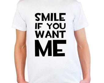 Mens & Womens T-Shirt with Quote Smile if You Want Me Design / Inspirational Sayings Text Shirts / Funny Words Shirt + Free Decal Gift