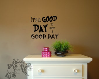 It's a good day to have a good day- Vinyl Decal - Wall Vinyl - Wall Decor - family Wall Decal - good day decal - motivational decal