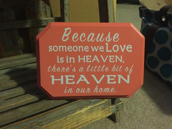 Custom Quote: Because Someone We Love Is In Heaven Wooden