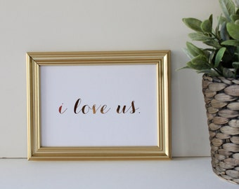 I Love Us Real Foil Print-Typographical Wall Art-Gold Inspirational Quote-Gold Home Wall Art-Anniversary Gift-Gift For Her-Gift For Him