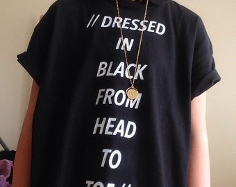 Dressed in Black From Head to Toe t-shirt  ©
