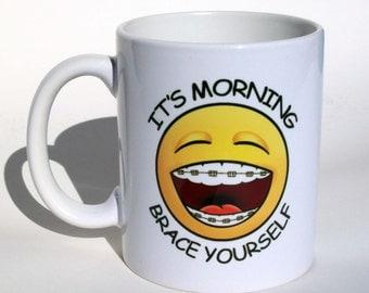 Brace Yourself Coffee Mug, Dentists Coffee Mug