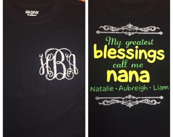 My greatest blessings call me nana. Can be made for anyone (gigi, grandma, etc.) and in any colors